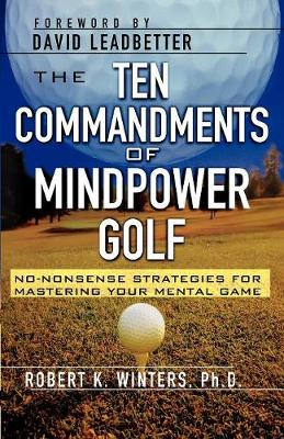 The Ten Commandments of Mindpower Golf: No-Nonsense Strategies for Mastering Your Mental Game (Paperback)
