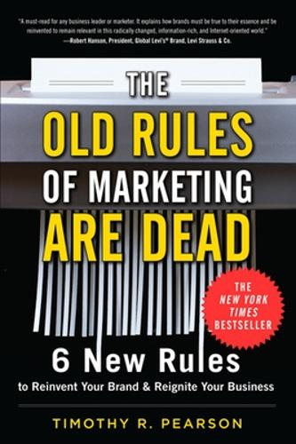 The Old Rules of Marketing are Dead: 6 New Rules to Reinvent Your Brand and Reignite Your Business (Hardback)