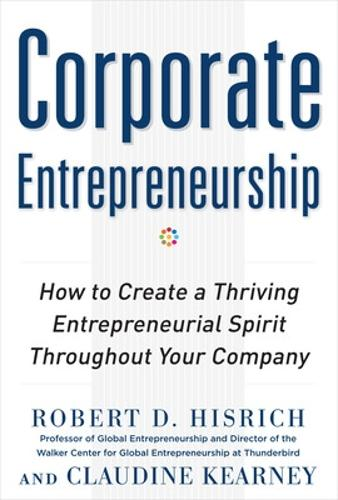Corporate Entrepreneurship: How to Create a Thriving Entrepreneurial Spirit Throughout Your Company (Hardback)