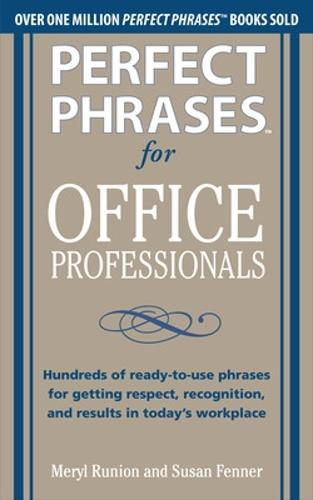 Perfect Phrases for Office Professionals: Hundreds of ready-to-use phrases for getting respect, recognition, and results in today's workplace - Perfect Phrases Series (Paperback)