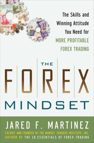 The Forex Mindset: The Skills and Winning Attitude You Need for More Profitable Forex Trading (Hardback)