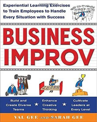 Business Improv: Experiential Learning Exercises to Train Employees to Handle Every Situation with Success (Paperback)