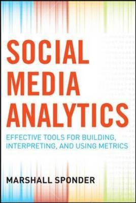 Social Media Analytics: Effective Tools for Building, Interpreting, and Using Metrics (Hardback)
