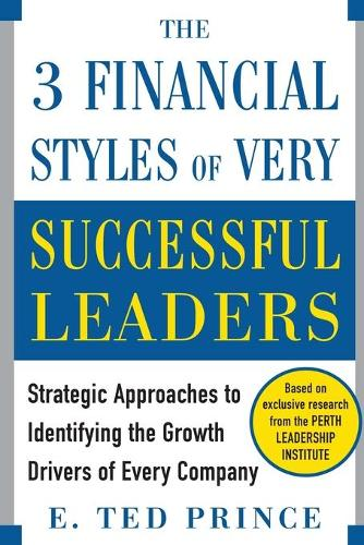 The Three Financial Styles of Very Successful Leaders: Strategic Approaches to Identifying the Growth Drivers of Every Company (Paperback)