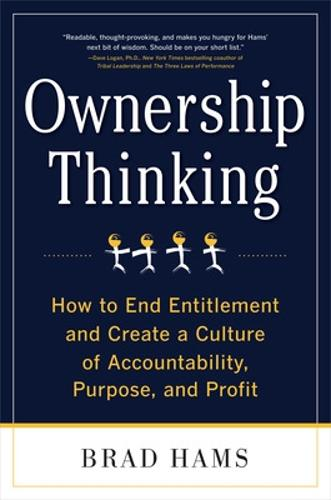 Ownership Thinking: How to End Entitlement and Create a Culture of Accountability, Purpose, and Profit (Hardback)