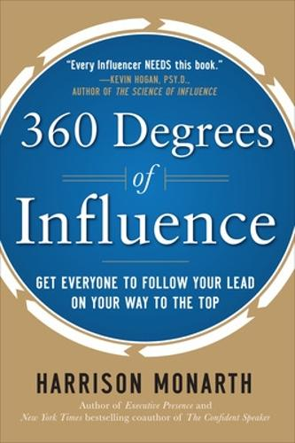 360 Degrees of Influence: Get Everyone to Follow Your Lead on Your Way to the Top (Hardback)