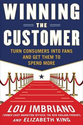 Winning the Customer: Turn Consumers into Fans and Get Them to Spend More (Hardback)