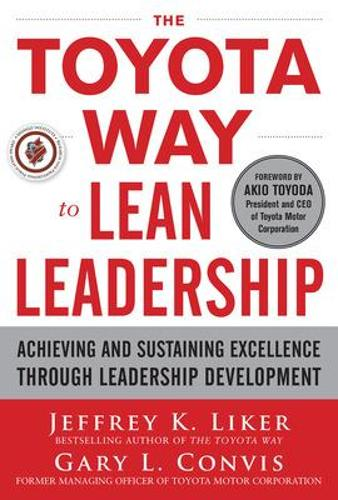 The Toyota Way to Lean Leadership: Achieving and Sustaining Excellence through Leadership Development (Hardback)