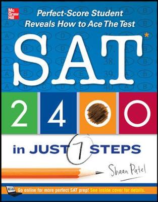 SAT 2400 in Just 7 Steps: Perfect-Score SAT Student Reveals How to Ace the Test (Paperback)