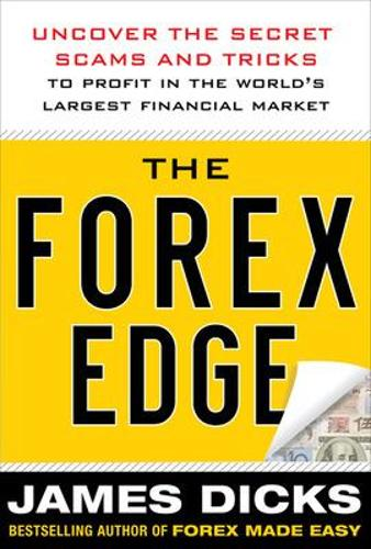 The Forex Edge: Uncover the Secret Scams and Tricks to Profit in the World's Largest Financial Market (Hardback)