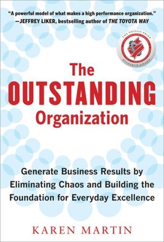 The Outstanding Organization: Generate Business Results by Eliminating Chaos and Building the Foundation for Everyday Excellence (Hardback)