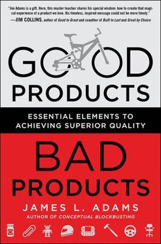 Good Products, Bad Products: Essential Elements to Achieving Superior Quality (Hardback)
