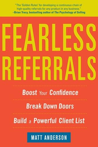 Fearless Referrals: Boost Your Confidence, Break Down Doors, and Build a Powerful Client List (Paperback)