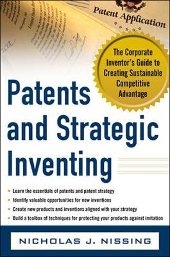 Patents and Strategic Inventing: The Corporate Inventor's Guide to Creating Sustainable Competitive Advantage (Hardback)