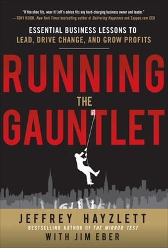 Running the Gauntlet: Essential Business Lessons to Lead, Drive Change, and Grow Profits (Hardback)