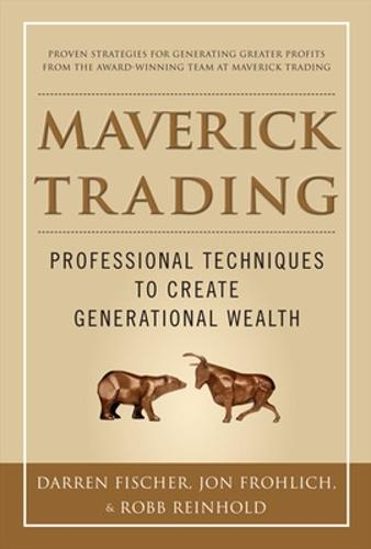 Maverick Trading: PROVEN STRATEGIES FOR GENERATING GREATER PROFITS FROM THE AWARD-WINNING TEAM AT MAVERICK TRADING (Hardback)