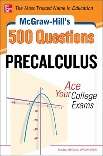 McGraw-Hill's 500 College Precalculus Questions: Ace Your College Exams: 3 Reading Tests + 3 Writing Tests + 3 Mathematics Tests (Paperback)