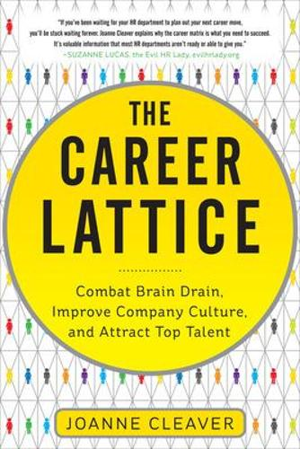 The Career Lattice: Combat Brain Drain, Improve Company Culture, and Attract Top Talent (Hardback)