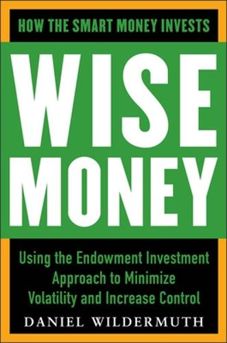 Wise Money: Using the Endowment Investment Approach to Minimize Volatility and Increase Control (Hardback)