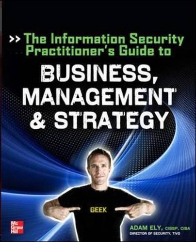 The Information Security Practitioner's Guide to Business, Management & Strategy (Paperback)