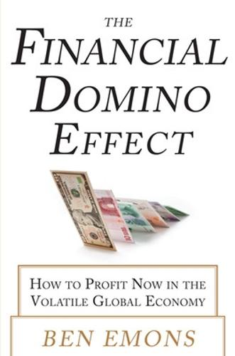 The Financial Domino Effect: How to Profit Now in the Volatile Global Economy (Hardback)