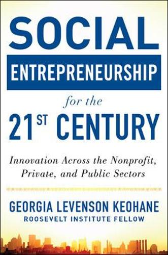 Social Entrepreneurship for the 21st Century: Innovation Across the Nonprofit, Private, and Public Sectors (Hardback)