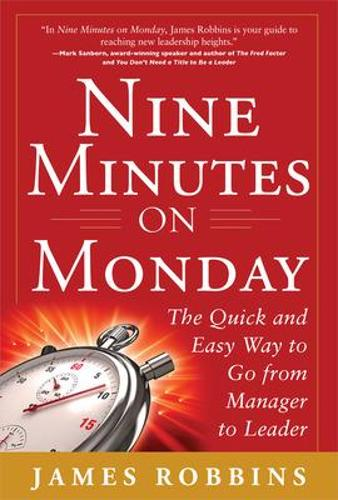 Nine Minutes on Monday: The Quick and Easy Way to Go From Manager to Leader (Hardback)