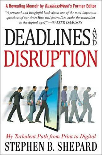 Deadlines and Disruption: My Turbulent Path from Print to Digital (Hardback)