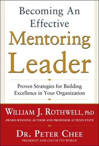 Becoming an Effective Mentoring Leader: Proven Strategies for Building Excellence in Your Organization (Hardback)