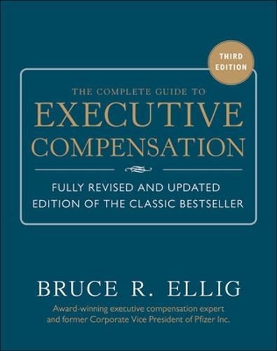 The Complete Guide to Executive Compensation 3/E (Hardback)