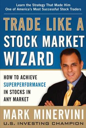 Trade Like a Stock Market Wizard: How to Achieve Super Performance in Stocks in Any Market (Hardback)