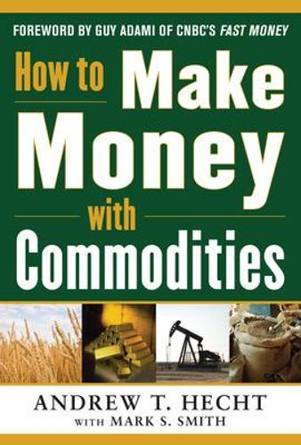 How to Make Money with Commodities (Hardback)