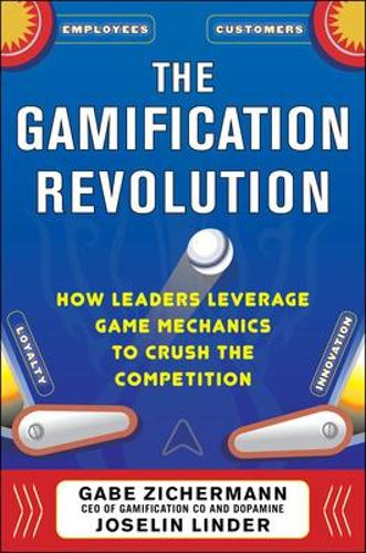 The Gamification Revolution: How Leaders Leverage Game Mechanics to Crush the Competition (Hardback)