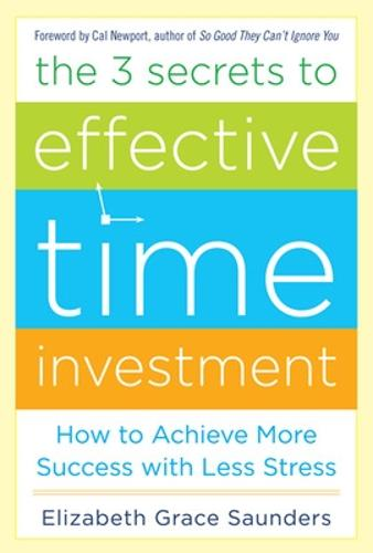 The 3 Secrets to Effective Time Investment: Achieve More Success with Less Stress (Hardback)