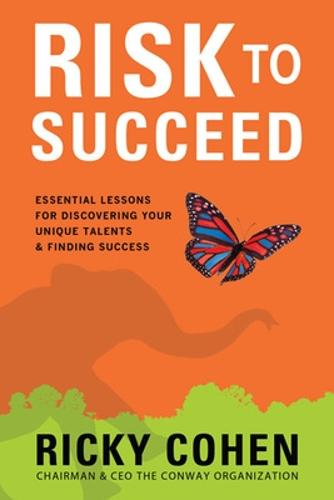 Risk to Succeed: Essential Lessons for Discovering Your Unique Talents and Finding Success (Hardback)