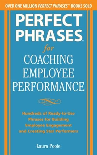 Perfect Phrases for Coaching Employee Performance: Hundreds of Ready-to-Use Phrases for Building Employee Engagement and Creating Star Performers (Paperback)