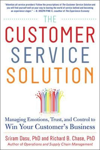 The Customer Service Solution: Managing Emotions, Trust, and Control to Win Your Customer's Business (Hardback)