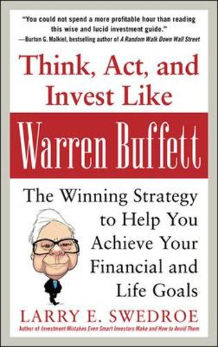 Think, Act, and Invest Like Warren Buffett: The Winning Strategy to Help You Achieve Your Financial and Life Goals (Hardback)