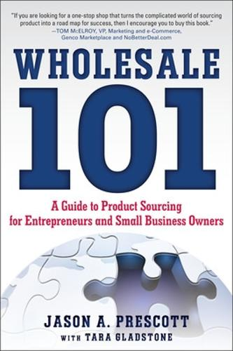 Wholesale 101: A Guide to Product Sourcing for Entrepreneurs and Small Business Owners (Paperback)