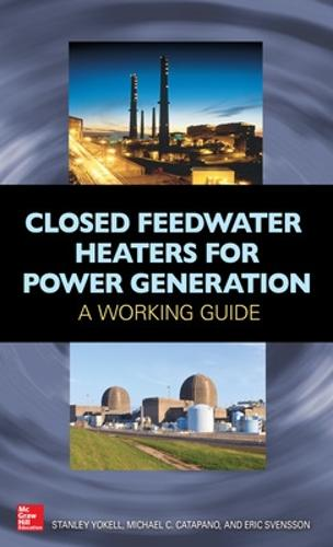 Closed Feedwater Heaters for Power Generation: A Working Guide (Hardback)