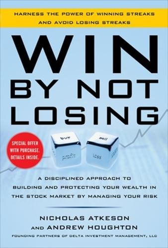 Win By Not Losing: A Disciplined Approach to Building and Protecting Your Wealth in the Stock Market by Managing Your Risk (Hardback)