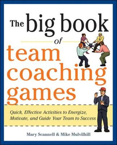 The Big Book of Team Coaching Games: Quick, Effective Activities to Energize, Motivate, and Guide Your Team to Success - Big Book of Business Games Series (Paperback)