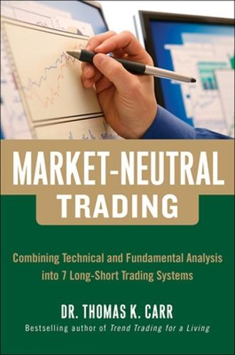 Market-Neutral Trading: Combining Technical and Fundamental Analysis Into 7 Long-Short Trading Systems (Hardback)