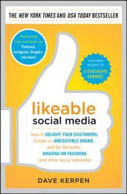 Likeable Social Media: How to Delight Your Customers, Create an Irresistible Brand, and be Generally Amazing on Facebook (& Other Social Networks) (Hardback)