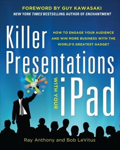 Killer Presentations with Your iPad: How to Engage Your Audience and Win More Business with the World's Greatest Gadget (Paperback)