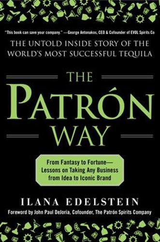 The Patron Way: From Fantasy to Fortune - Lessons on Taking Any Business From Idea to Iconic Brand (Hardback)