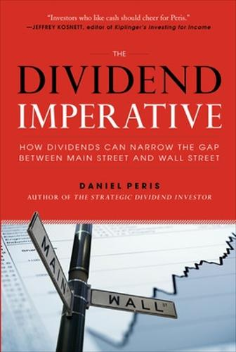 The Dividend Imperative: How Dividends Can Narrow the Gap between Main Street and Wall Street (Hardback)