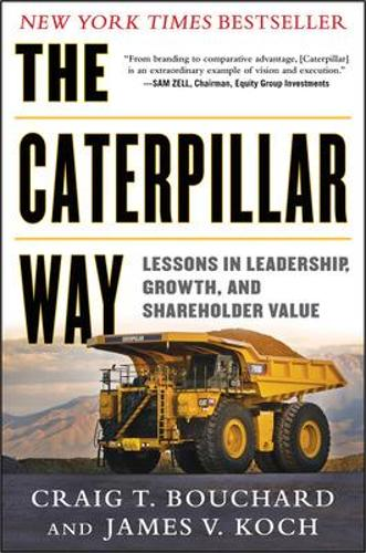 The Caterpillar Way: Lessons in Leadership, Growth, and Shareholder Value (Hardback)