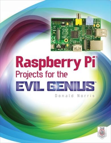 Raspberry Pi Projects for the Evil Genius - Evil Genius (Paperback)