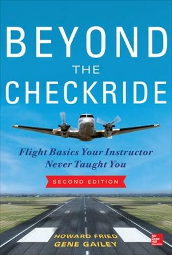 Beyond the Checkride: Flight Basics Your Instructor Never Taught You, Second Edition (Paperback)